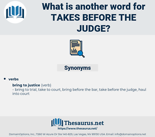 takes before the judge, synonym takes before the judge, another word for takes before the judge, words like takes before the judge, thesaurus takes before the judge