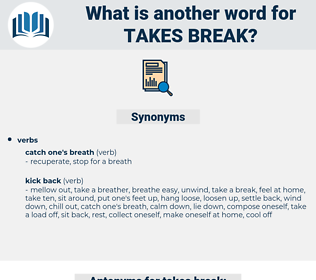 takes break, synonym takes break, another word for takes break, words like takes break, thesaurus takes break