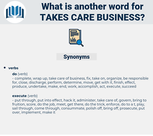 takes care business, synonym takes care business, another word for takes care business, words like takes care business, thesaurus takes care business