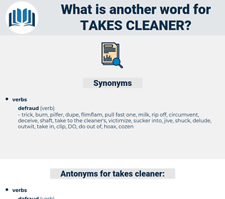 takes cleaner, synonym takes cleaner, another word for takes cleaner, words like takes cleaner, thesaurus takes cleaner