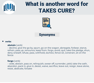 takes cure, synonym takes cure, another word for takes cure, words like takes cure, thesaurus takes cure