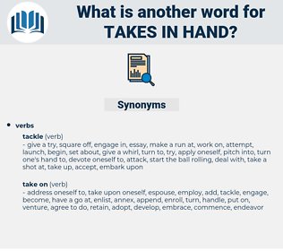 takes in hand, synonym takes in hand, another word for takes in hand, words like takes in hand, thesaurus takes in hand