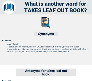 takes leaf out book, synonym takes leaf out book, another word for takes leaf out book, words like takes leaf out book, thesaurus takes leaf out book