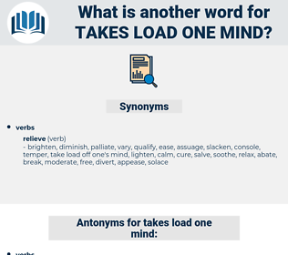 takes load one mind, synonym takes load one mind, another word for takes load one mind, words like takes load one mind, thesaurus takes load one mind