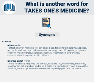 takes one's medicine, synonym takes one's medicine, another word for takes one's medicine, words like takes one's medicine, thesaurus takes one's medicine