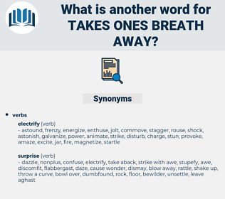 takes ones breath away, synonym takes ones breath away, another word for takes ones breath away, words like takes ones breath away, thesaurus takes ones breath away