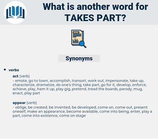 takes part, synonym takes part, another word for takes part, words like takes part, thesaurus takes part