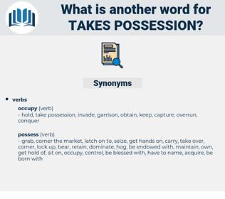 takes possession, synonym takes possession, another word for takes possession, words like takes possession, thesaurus takes possession