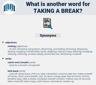 taking a break, synonym taking a break, another word for taking a break, words like taking a break, thesaurus taking a break