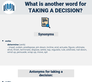 taking a decision, synonym taking a decision, another word for taking a decision, words like taking a decision, thesaurus taking a decision