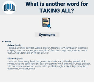 taking all, synonym taking all, another word for taking all, words like taking all, thesaurus taking all