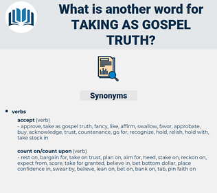 taking as gospel truth, synonym taking as gospel truth, another word for taking as gospel truth, words like taking as gospel truth, thesaurus taking as gospel truth