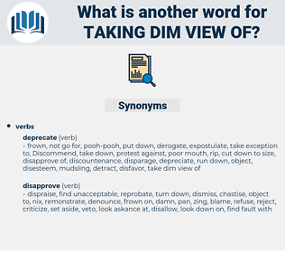 taking dim view of, synonym taking dim view of, another word for taking dim view of, words like taking dim view of, thesaurus taking dim view of