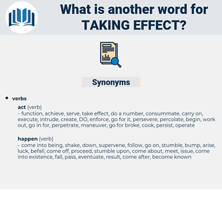 taking effect, synonym taking effect, another word for taking effect, words like taking effect, thesaurus taking effect