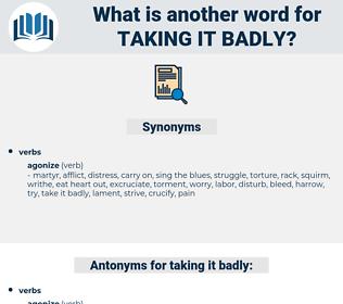 taking it badly, synonym taking it badly, another word for taking it badly, words like taking it badly, thesaurus taking it badly