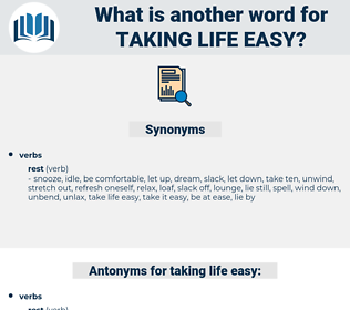 taking life easy, synonym taking life easy, another word for taking life easy, words like taking life easy, thesaurus taking life easy