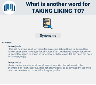 taking liking to, synonym taking liking to, another word for taking liking to, words like taking liking to, thesaurus taking liking to