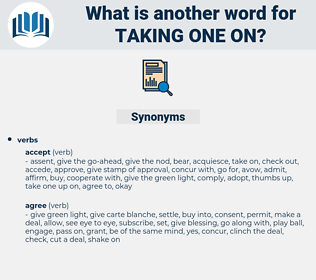 taking one on, synonym taking one on, another word for taking one on, words like taking one on, thesaurus taking one on