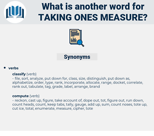taking ones measure, synonym taking ones measure, another word for taking ones measure, words like taking ones measure, thesaurus taking ones measure