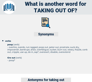 taking out of, synonym taking out of, another word for taking out of, words like taking out of, thesaurus taking out of