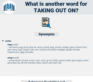 taking out on, synonym taking out on, another word for taking out on, words like taking out on, thesaurus taking out on