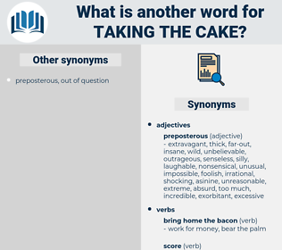 taking the cake, synonym taking the cake, another word for taking the cake, words like taking the cake, thesaurus taking the cake