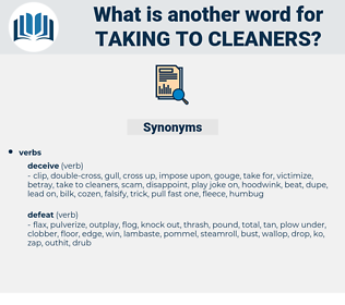 taking to cleaners, synonym taking to cleaners, another word for taking to cleaners, words like taking to cleaners, thesaurus taking to cleaners