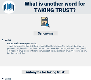 taking trust, synonym taking trust, another word for taking trust, words like taking trust, thesaurus taking trust