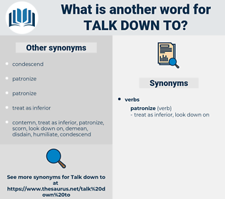 talk down to, synonym talk down to, another word for talk down to, words like talk down to, thesaurus talk down to