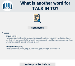 talk in to, synonym talk in to, another word for talk in to, words like talk in to, thesaurus talk in to
