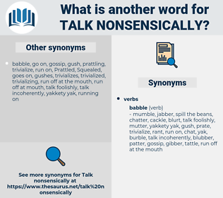 talk nonsensically, synonym talk nonsensically, another word for talk nonsensically, words like talk nonsensically, thesaurus talk nonsensically