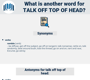 talk off top of head, synonym talk off top of head, another word for talk off top of head, words like talk off top of head, thesaurus talk off top of head