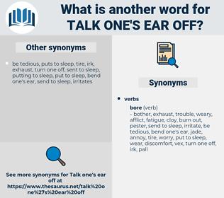 talk one's ear off, synonym talk one's ear off, another word for talk one's ear off, words like talk one's ear off, thesaurus talk one's ear off