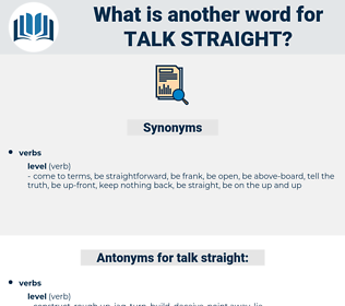 talk straight, synonym talk straight, another word for talk straight, words like talk straight, thesaurus talk straight