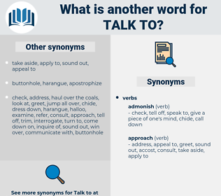talk to, synonym talk to, another word for talk to, words like talk to, thesaurus talk to