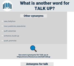 talk up, synonym talk up, another word for talk up, words like talk up, thesaurus talk up