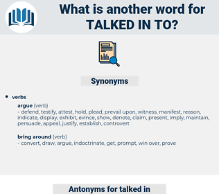 talked in to, synonym talked in to, another word for talked in to, words like talked in to, thesaurus talked in to