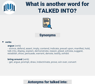 talked into, synonym talked into, another word for talked into, words like talked into, thesaurus talked into