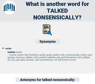 talked nonsensically, synonym talked nonsensically, another word for talked nonsensically, words like talked nonsensically, thesaurus talked nonsensically