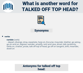 talked off top head, synonym talked off top head, another word for talked off top head, words like talked off top head, thesaurus talked off top head