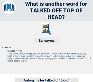 talked off top of head, synonym talked off top of head, another word for talked off top of head, words like talked off top of head, thesaurus talked off top of head