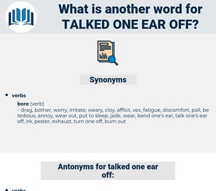 talked one ear off, synonym talked one ear off, another word for talked one ear off, words like talked one ear off, thesaurus talked one ear off