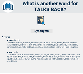 talks back, synonym talks back, another word for talks back, words like talks back, thesaurus talks back