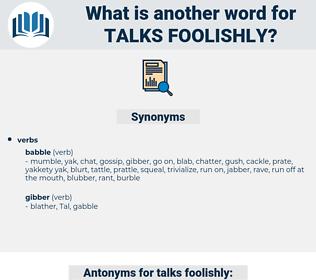 talks foolishly, synonym talks foolishly, another word for talks foolishly, words like talks foolishly, thesaurus talks foolishly