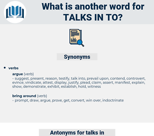 talks in to, synonym talks in to, another word for talks in to, words like talks in to, thesaurus talks in to