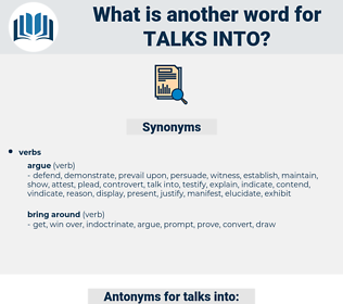 talks into, synonym talks into, another word for talks into, words like talks into, thesaurus talks into