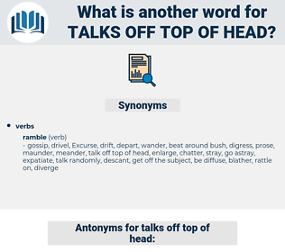talks off top of head, synonym talks off top of head, another word for talks off top of head, words like talks off top of head, thesaurus talks off top of head