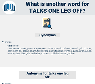 talks one leg off, synonym talks one leg off, another word for talks one leg off, words like talks one leg off, thesaurus talks one leg off