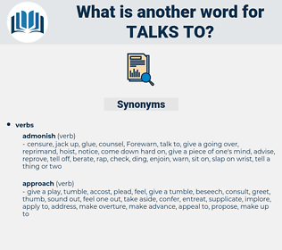 talks to, synonym talks to, another word for talks to, words like talks to, thesaurus talks to