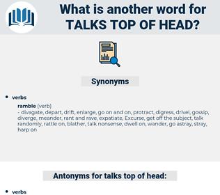 talks top of head, synonym talks top of head, another word for talks top of head, words like talks top of head, thesaurus talks top of head